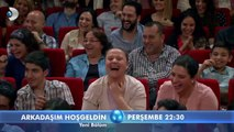 Arkadaşım Hoşgeldin 29 Mayıs Perşembe Fragmanı - 2