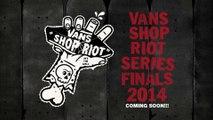 Vans Shop Riot European Finals 2014 *LIVE STREAM*