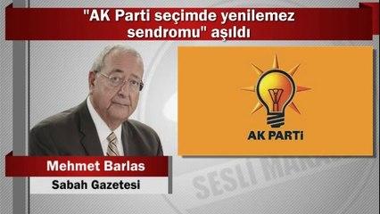 """Mehmet Barlas : """"AK Parti seçimde yenilemez sendromu"""" aşıldı"""