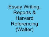 Walter: Tips on Essay Writing, Reports and Harvard Referencing