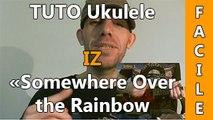 Iz - Somewhere Over the Rainbow - TUTO Ukulele ( Facile )