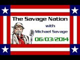 The Savage Nation - June 03 2014 FULL SHOW [PART 1 of 2]