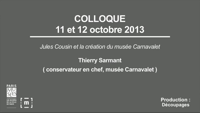 """Colloque """"Choisir Paris"""" : Jules Cousin et la création du musée Carnavalet -  Thierry Sarmant"""