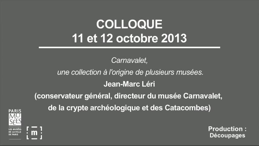 """Colloque """"Choisir Paris"""" : Carnavalet, une collection à l'origine de plusieurs musées - Jean-Marc Léri"""