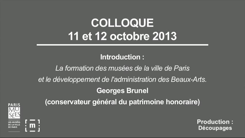 """Colloque """"Choisir Paris"""" : La formation des musées de la Ville de Paris et le développement de l'administration des Beaux-Arts - Georges Brunel"""