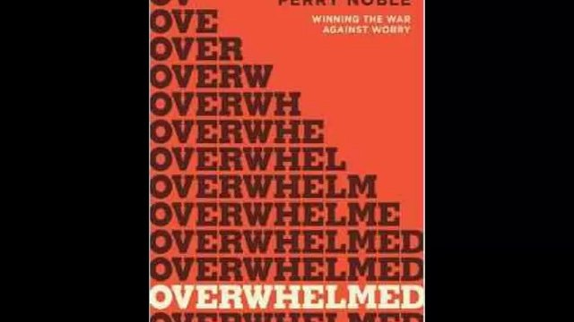 [FREE eBook] Overwhelmed: Winning the War against Worry by Perry Noble