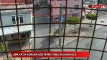 ADANA'DA KORSAN GÖSTERİYE POLİS MÜDAHALES