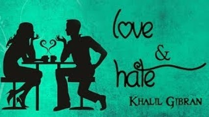 Love And Hate By Khalil Gibran - The Wanderer - Parable