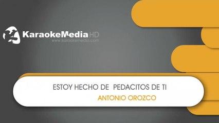 Antonio Orozco - Estoy Hecho de Pedacitos de Ti - KARAOKE HQ