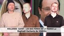 HOLLANDE- GAYET, LES BAS-FONDS DE LA FRANCE - Raphaël Zacharie de IZARRA