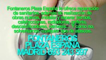 Fontaneros Plaza España BARATOS Madrid. TLF. 693-243-597