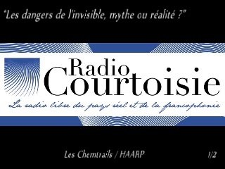 """Radio Courtoisie """"Les dangers de l'invisible, mythe ou réalité ?"""" (Chemtrails/HARRP) 1/2"""