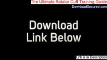 The Ultimate Rotator Cuff Training Guide Reviews [Video Review 2014]