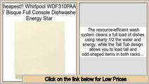 Comparison Shopping Whirlpool WDF310PAAT 24' Bisque Full Console Dishwasher - Energy Star