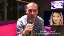 """Exclu vidéo : Jimmy de la Star Ac' : """"Mathide est très belle, c'est une fille en or !"""""""