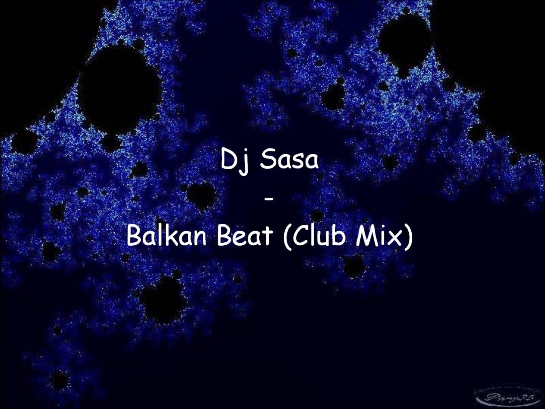 Dj Sasa - Balkan Beat (Club Mix)