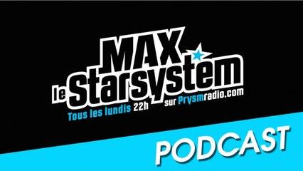 Max le Star System - Emission du 07 Juillet 2014 (Dernière de la saison)
