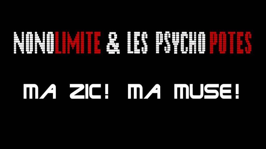 NONOLIMITE & les PSYCHO POTES: Ma Zic! Ma Muse! (clip)