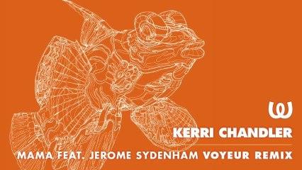 Kerri Chandler - Mama feat. Jerome Sydenham (Voyeur Remix)
