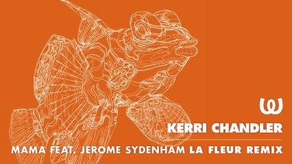 Kerri Chandler - Mama feat. Jerome Sydenham (La Fleur Remix)