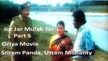 Jor Jar Mulak Tar | Oriya Film | Part 5 | Sriram Panda | Uttam Mohanty