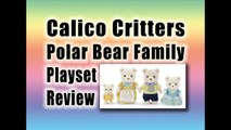Calico Critters Polar Bear Family Playset Review : New Calico Critters 2014-2015 For Xmas
