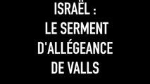 Israël - le serment d'allégeance de Valls !
