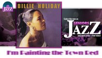 Billie Holiday - I'm Painting the Town Red (HD) Officiel Seniors Jazz