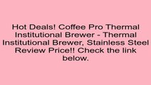 Coffee Pro Thermal Institutional Brewer - Thermal Institutional Brewer, Stainless Steel Review
