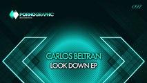Carlos Beltran - Look Down (Original Mix) [Pornographic Recordings]