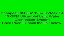 650682 120V UVMax E4 15 GPM Ultraviolet Light Water Disinfection System Review
