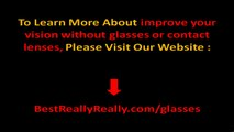 IMPROVE YOUR VISION WITHOUT GLASSES OR CONTACT LENSES  Or Contact Lenses Tips
