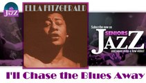 Ella Fitzgerald - I'll Chase the Blues Away (HD) Officiel Seniors Jazz