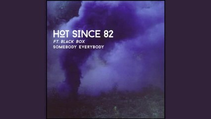 [Removed by Believe] Hot Since 82  Ft. Black Box - Somebody Everybody