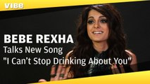 Bebe Rexha Talks New SIngle ' I Can't Stop Drinking About You'