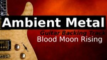 Ambient Metal Backing Track for Guitar in D Minor - Blood Moon Rising