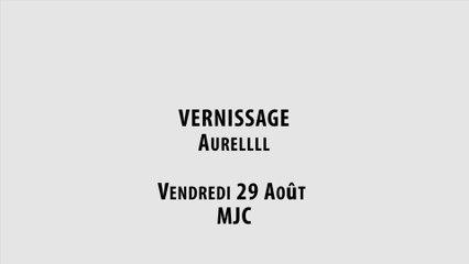 LE MAC : Vernissage Aurellll Vendredi 29 août M.J.C.