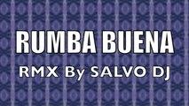 El Rubio Loco  Ft. Roly Maden Vs. Frank K Pini - Rumba Buena Salvo Dj RMX - Remix by SALVO DJ