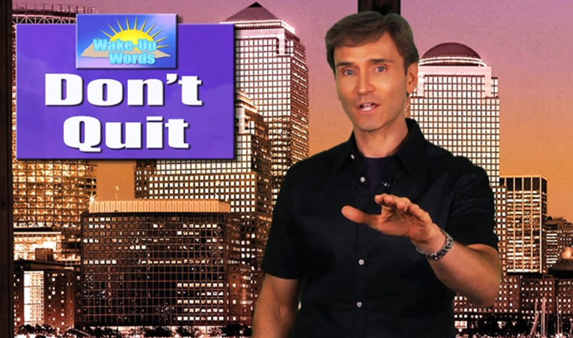 DON'T QUIT: John Basedow's Wake-Up Words #7