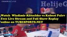 Watch WLADIMIR KLITSCHKO VS KUBRAT PULEV   Full Fight Replay  on Tubesports.Net