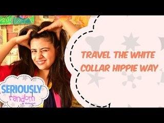 Travel The White Collar Hippie Way || Seriously Random With Geetanjali