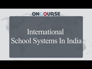 Study Abroad Tips || Internatinal School Systems In India || On Course