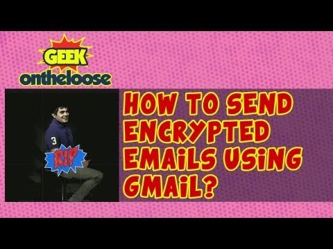 How to send encrypted emails using Gmail?- Episode 17 Geek On the Loose with Ankit Fadia