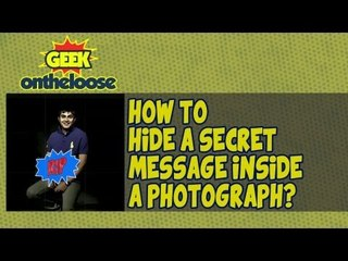 How to Hide a Secret Message Inside a Photograph? - Episode 7 Geek On the Loose with Ankit Fadia
