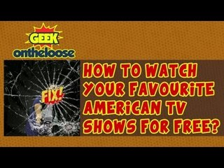 How to watch your Favourite American TV shows for free? - Episode 20 Geek On the Loose