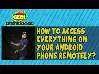 How to remotely access everything on your Android?  - Episode 11 Geek On the Loose with Ankit Fadia