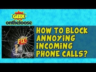 How to block Annoying Incoming Phone Calls? - Episode 5 Geek On the Loose with Ankit Fadia