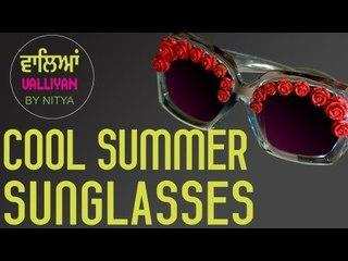 Make Your Sunglasses Look Cool || Summer Look || Nitya Arora || DIY