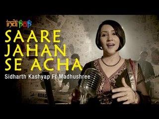 Saare Jahan Se Achha by Sidharth Kashyap Ft. Madhushree