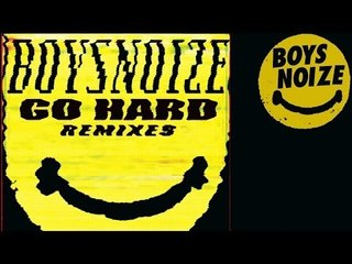 BOYS NOIZE - Excuse Me (Pilo Remix ) 'Go Hard Remixes'